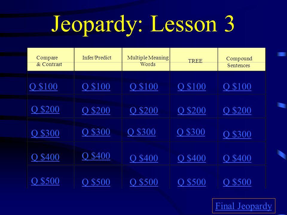 Jeopardy: Lesson 3 Q $100 Q $100 Q $100 Q $100 Q $100 Q $200 Q $200