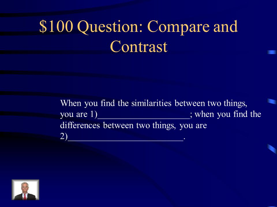 $100 Question: Compare and Contrast