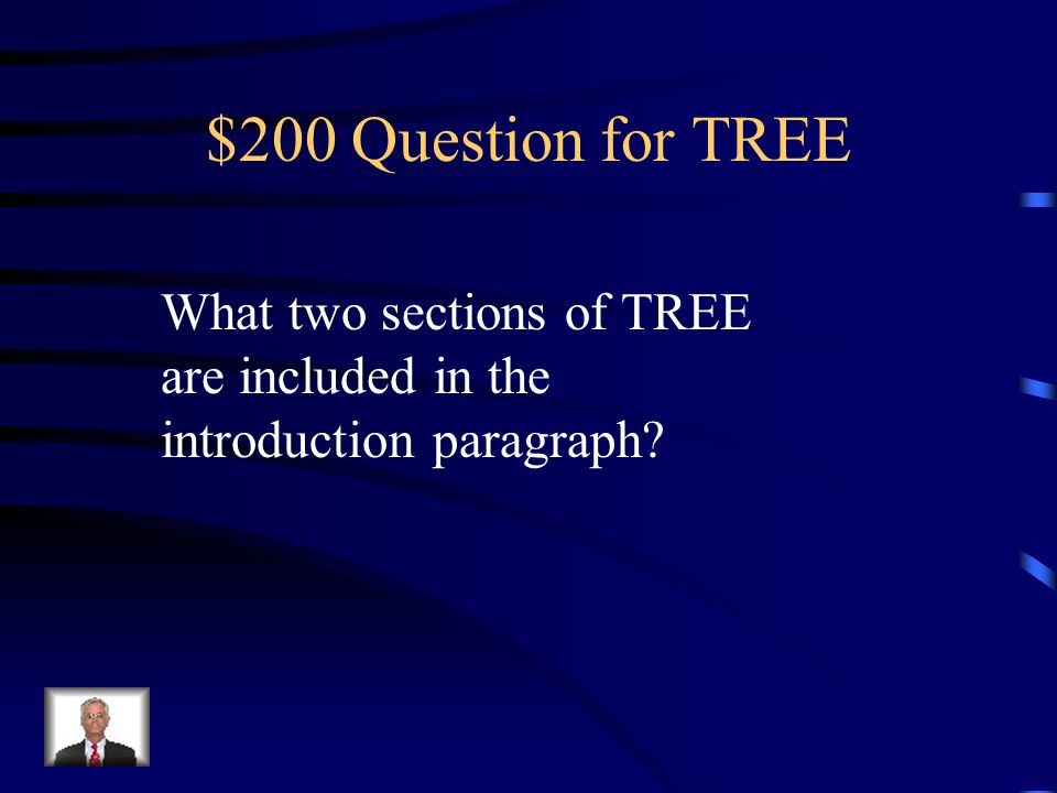 $200 Question for TREE What two sections of TREE are included in the introduction paragraph