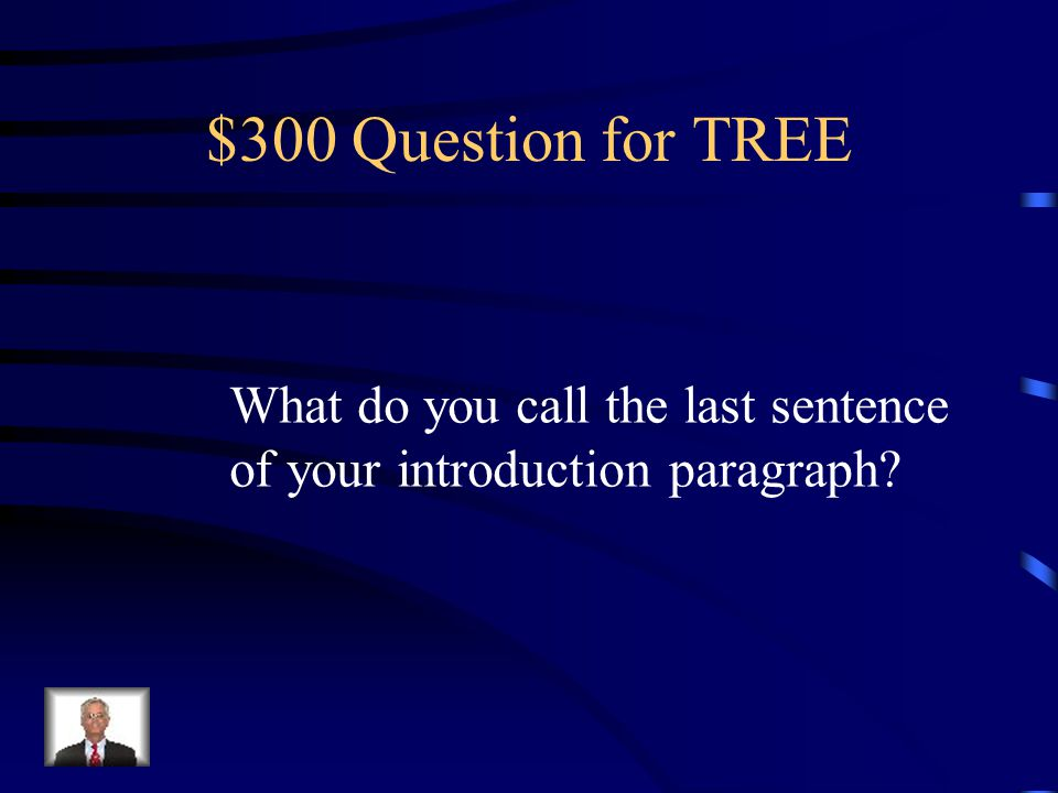 $300 Question for TREE What do you call the last sentence