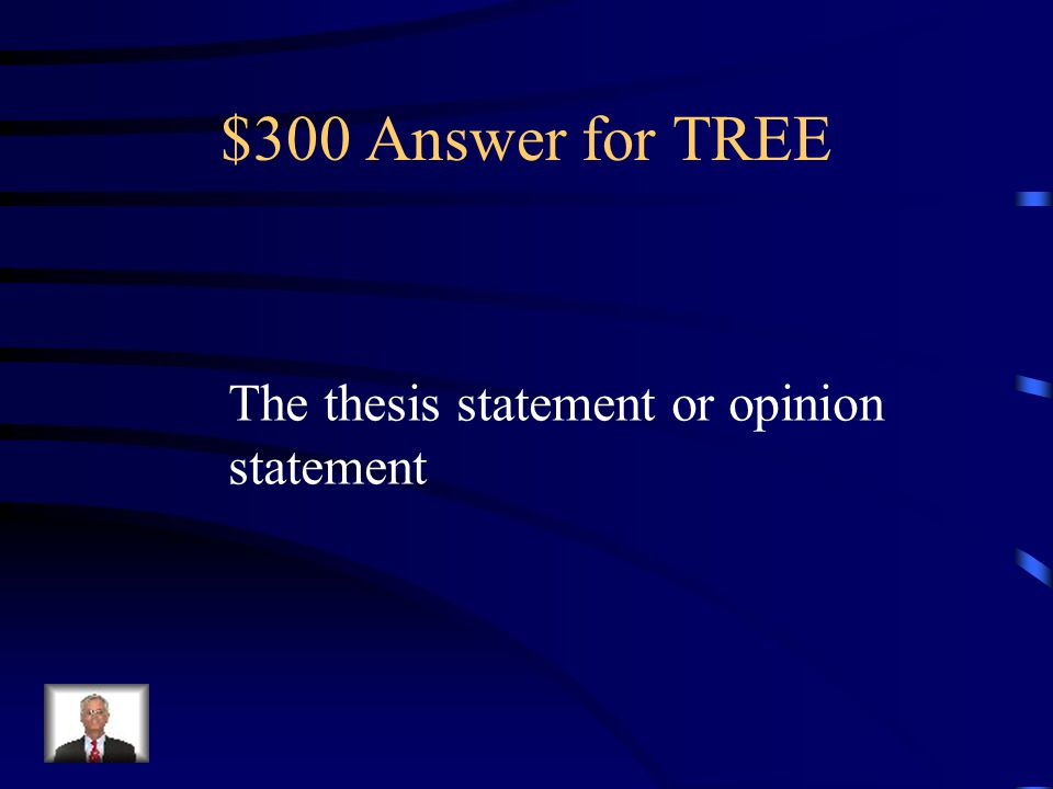 $300 Answer for TREE The thesis statement or opinion statement