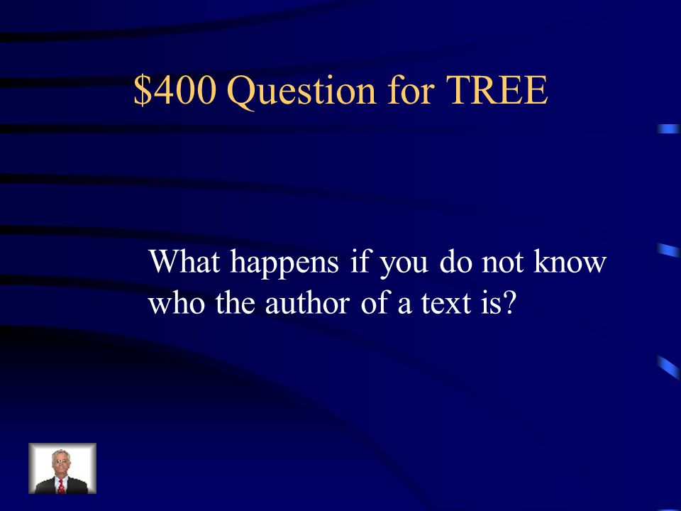 $400 Question for TREE What happens if you do not know