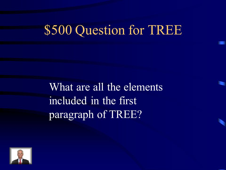 $500 Question for TREE What are all the elements included in the first paragraph of TREE