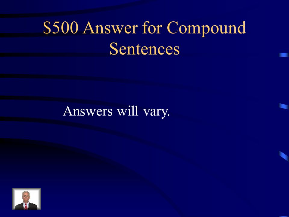 $500 Answer for Compound Sentences