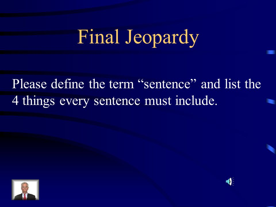 Final Jeopardy Please define the term sentence and list the