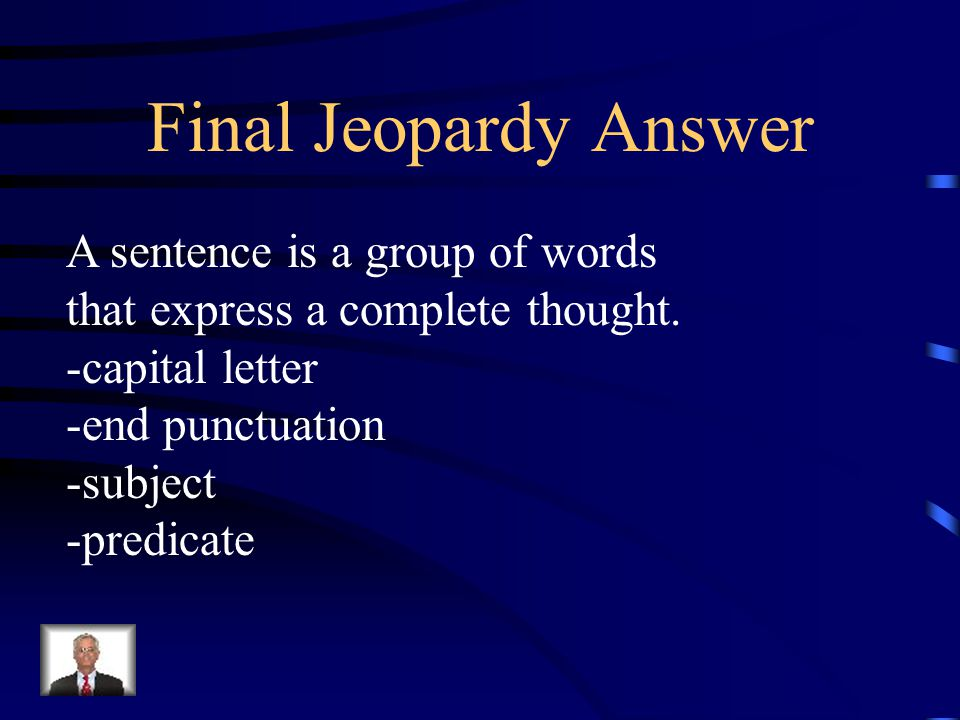 Final Jeopardy Answer A sentence is a group of words