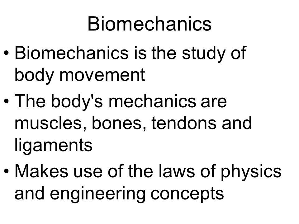 Biomechanics Biomechanics is the study of body movement