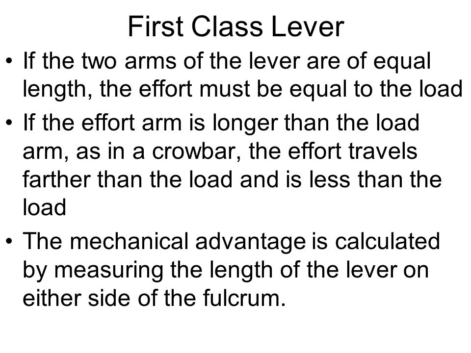 First Class Lever If the two arms of the lever are of equal length, the effort must be equal to the load.