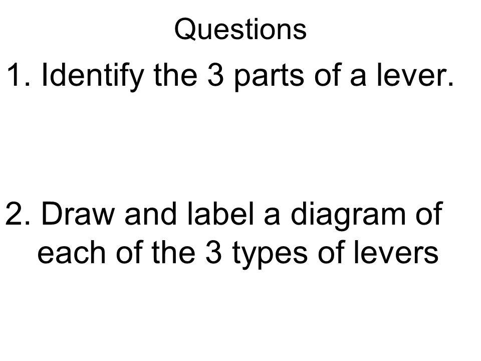 1. Identify the 3 parts of a lever.