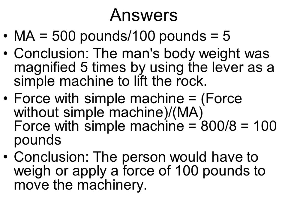 Answers MA = 500 pounds/100 pounds = 5