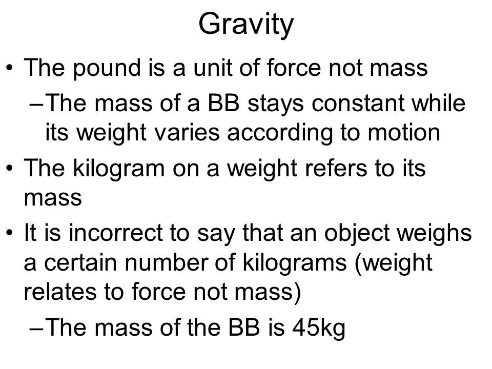 Gravity The pound is a unit of force not mass