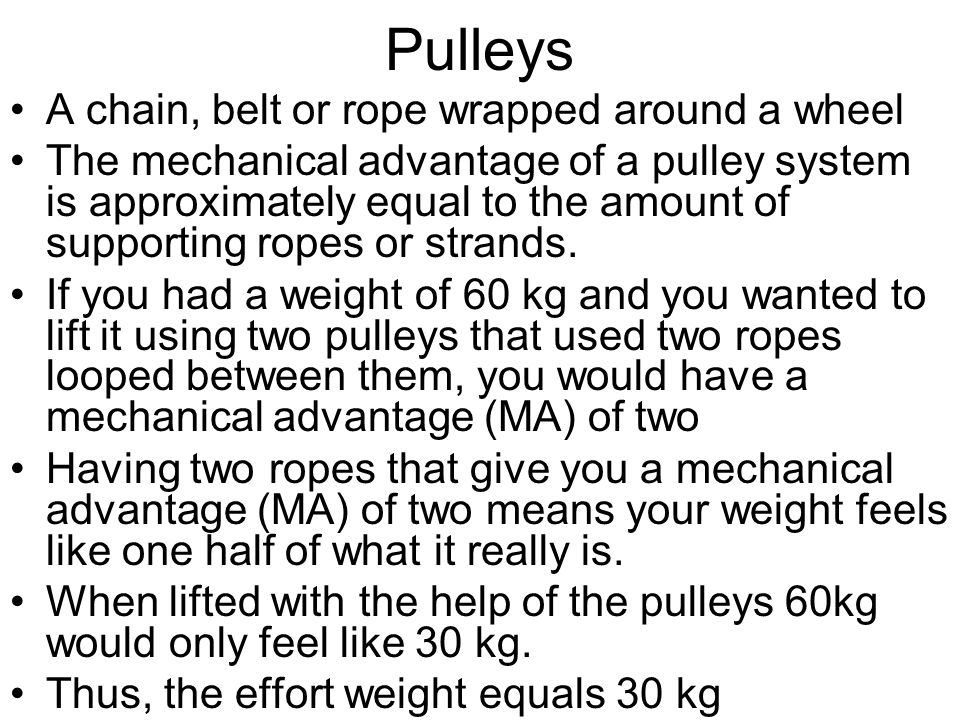 Pulleys A chain, belt or rope wrapped around a wheel