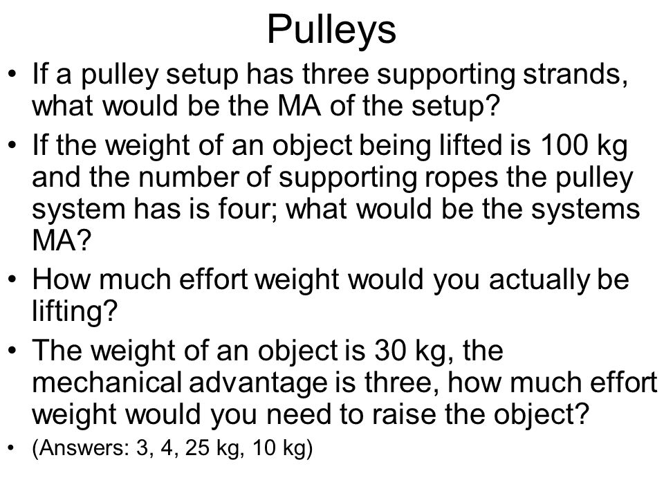 Pulleys If a pulley setup has three supporting strands, what would be the MA of the setup
