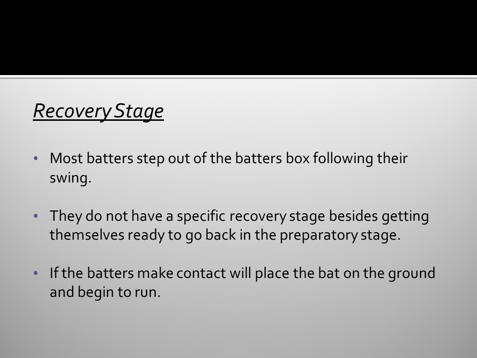Recovery Stage Most batters step out of the batters box following their swing.