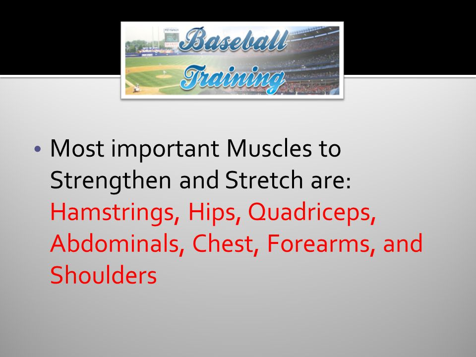 Most important Muscles to Strengthen and Stretch are: Hamstrings, Hips, Quadriceps, Abdominals, Chest, Forearms, and Shoulders
