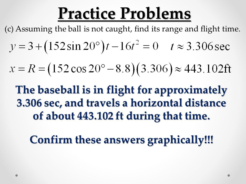 Practice Problems The baseball is in flight for approximately
