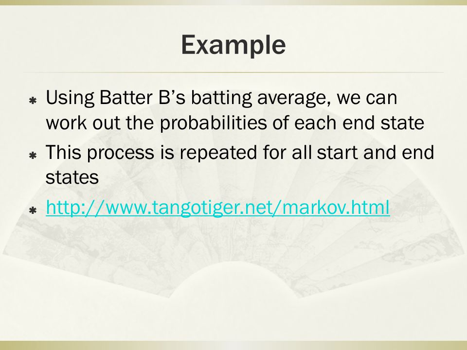 Example Using Batter B's batting average, we can work out the probabilities of each end state. This process is repeated for all start and end states.