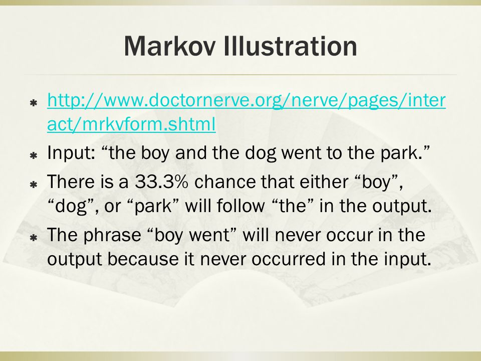 Markov Illustration http://www.doctornerve.org/nerve/pages/interact/mrkvform.shtml. Input: the boy and the dog went to the park.