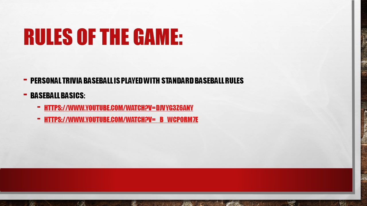 Rules of the Game: Personal trivia baseball is played with standard baseball rules. Baseball Basics: