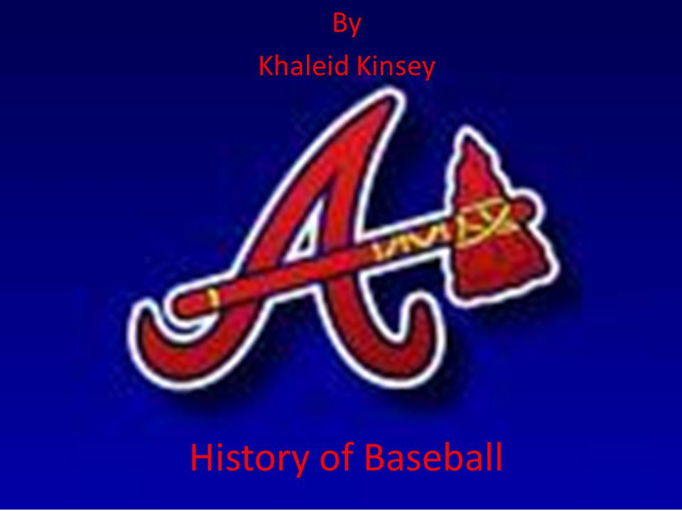 By Khaleid Kinsey History of Baseball