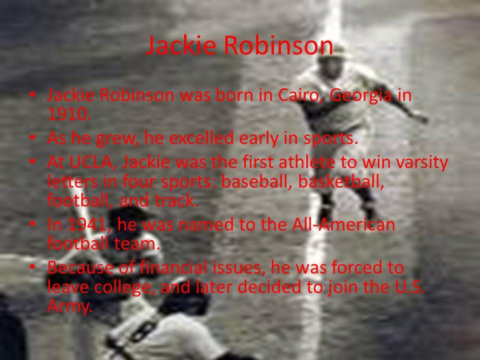 Jackie Robinson Jackie Robinson was born in Cairo, Georgia in 1910.