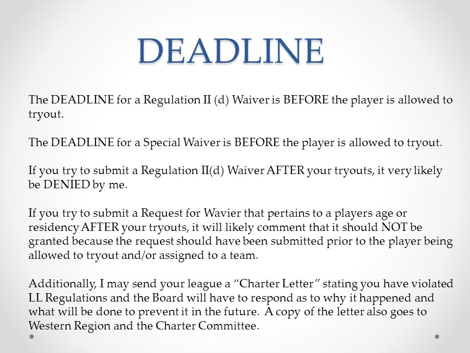 DEADLINE The DEADLINE for a Regulation II (d) Waiver is BEFORE the player is allowed to tryout.