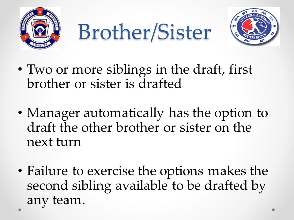 Brother/Sister Two or more siblings in the draft, first brother or sister is drafted.