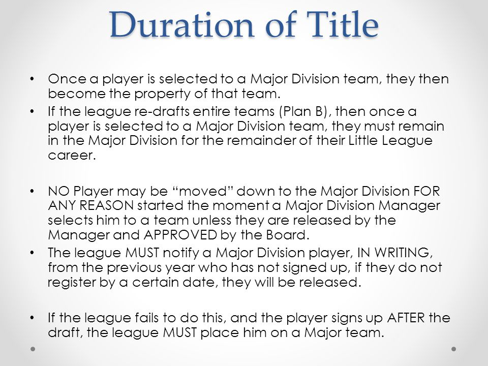 Duration of Title Once a player is selected to a Major Division team, they then become the property of that team.