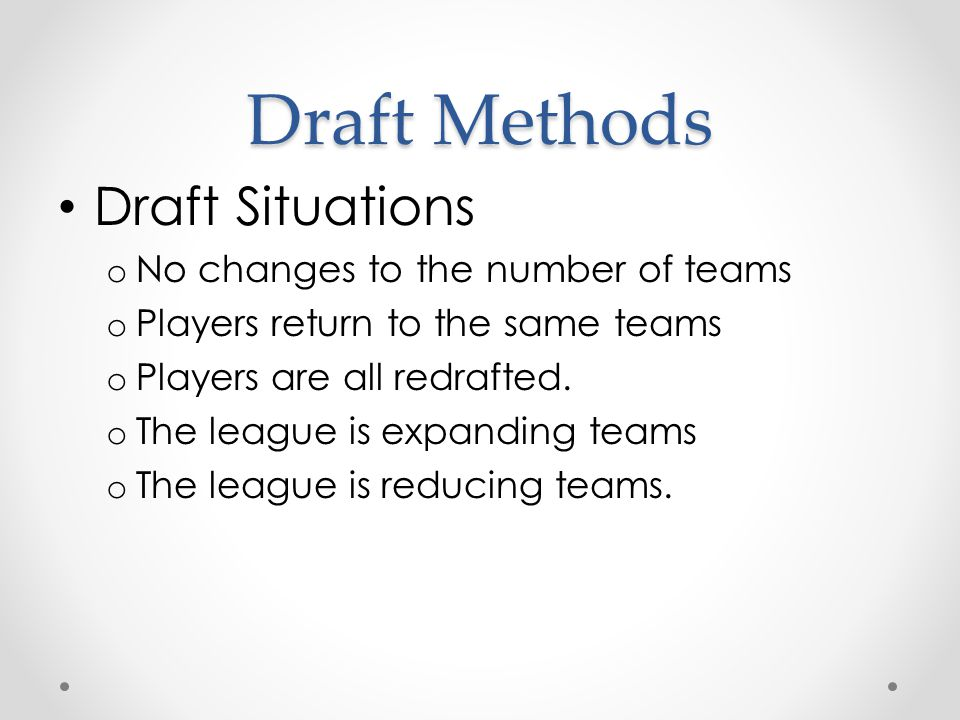 Draft Methods Draft Situations No changes to the number of teams