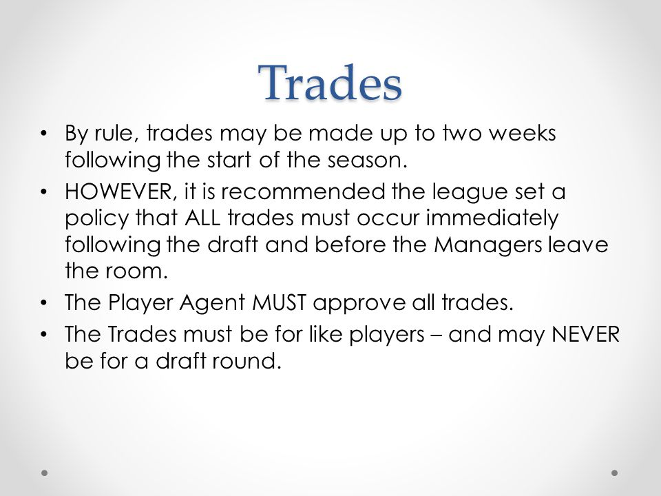 Trades By rule, trades may be made up to two weeks following the start of the season.