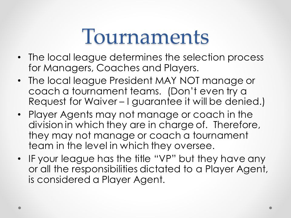 Tournaments The local league determines the selection process for Managers, Coaches and Players.