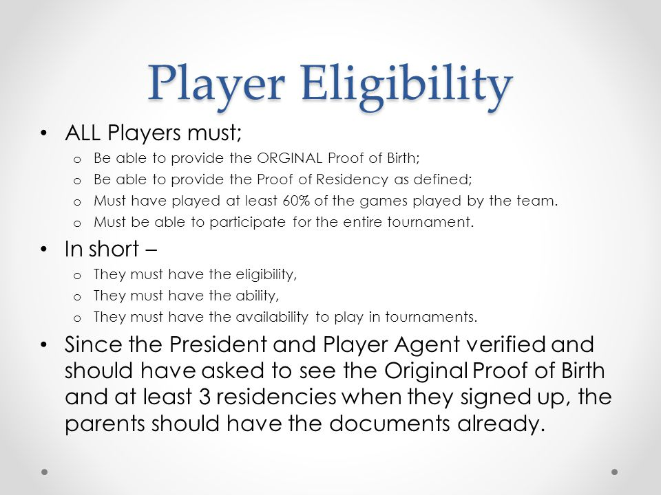 Player Eligibility ALL Players must; In short –