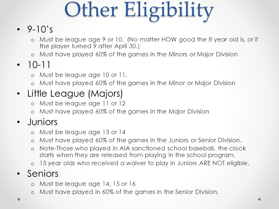 Other Eligibility 9-10's 10-11 Little League (Majors) Juniors Seniors