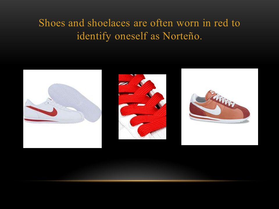Shoes and shoelaces are often worn in red to identify oneself as Norteño.