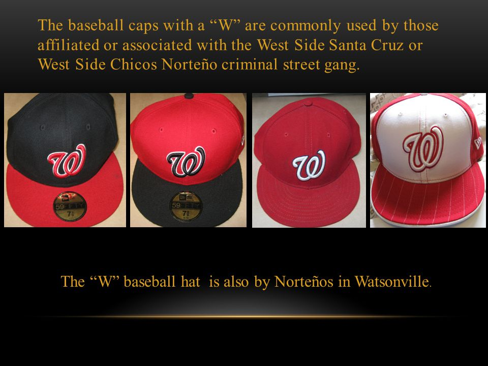 The W baseball hat is also by Norteños in Watsonville.