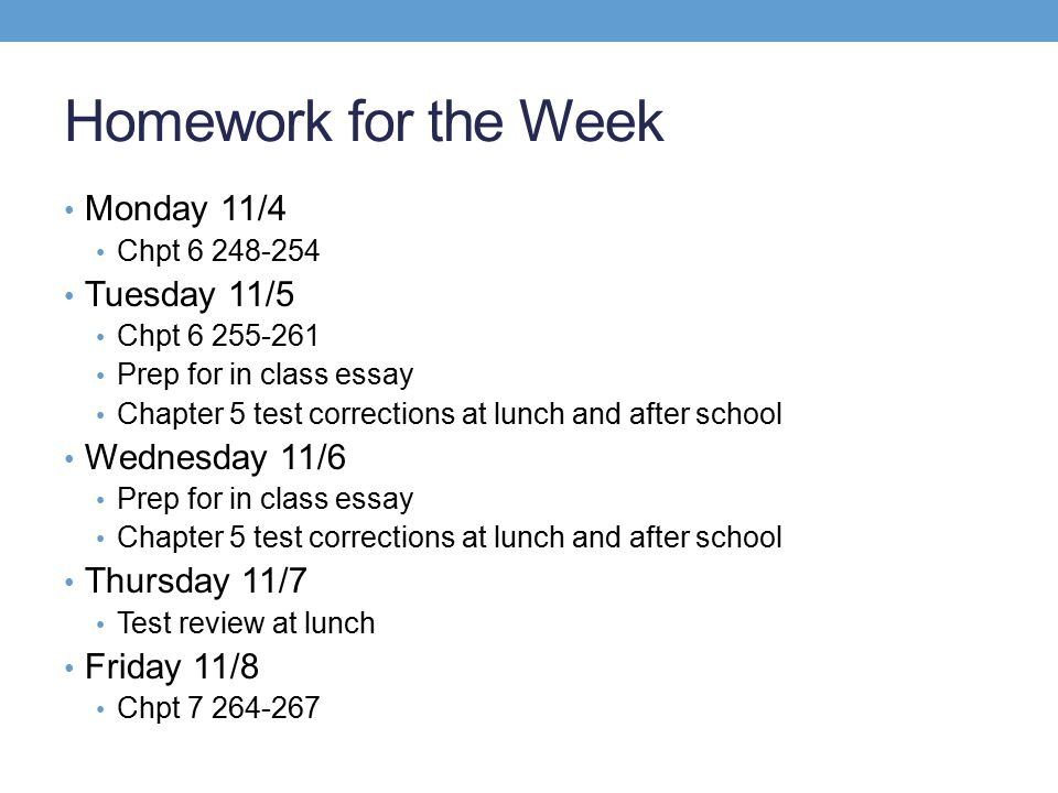 Homework for the Week Monday 11/4 Tuesday 11/5 Wednesday 11/6