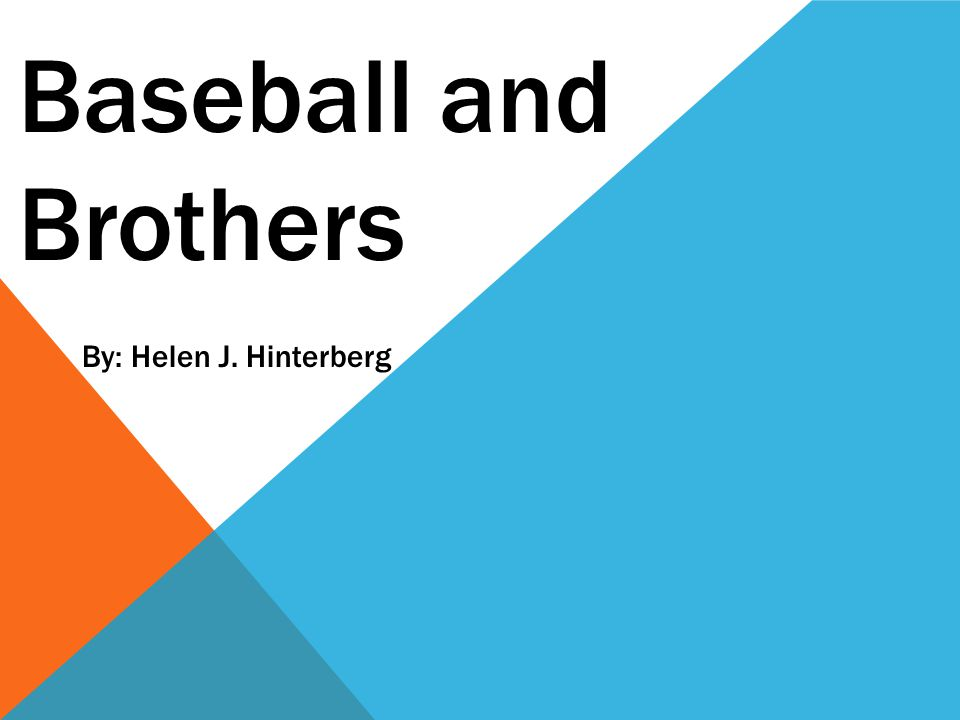 Baseball and Brothers By: Helen J. Hinterberg
