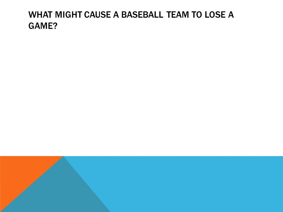 What might cause a baseball team to lose a game