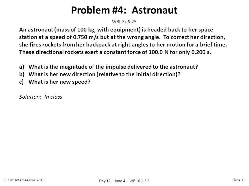 Problem #4: Astronaut WBL Ex 6.25.