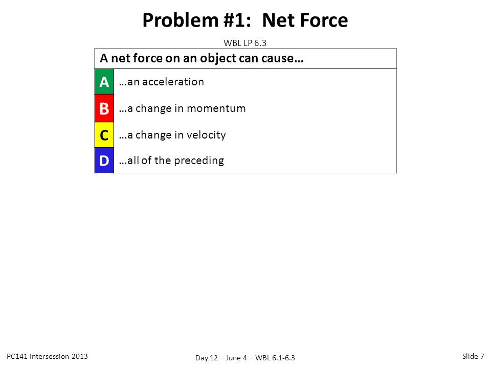 Problem #1: Net Force B A C D A net force on an object can cause…