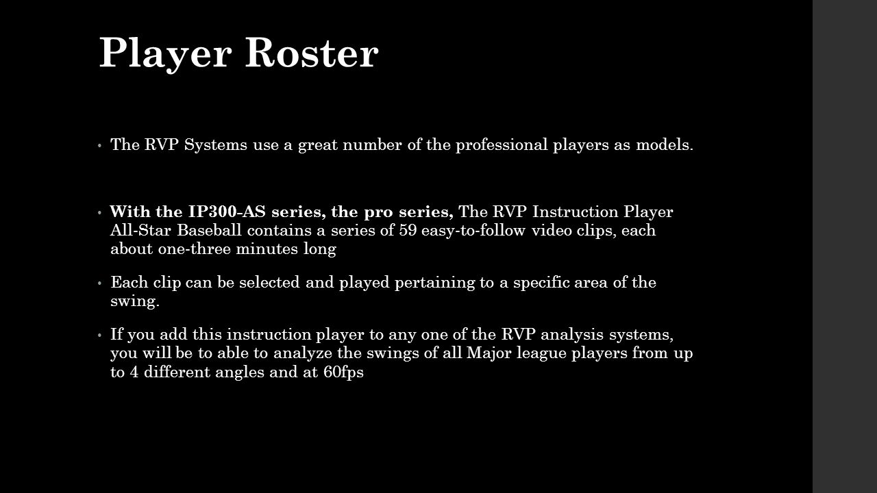 Player Roster The RVP Systems use a great number of the professional players as models.