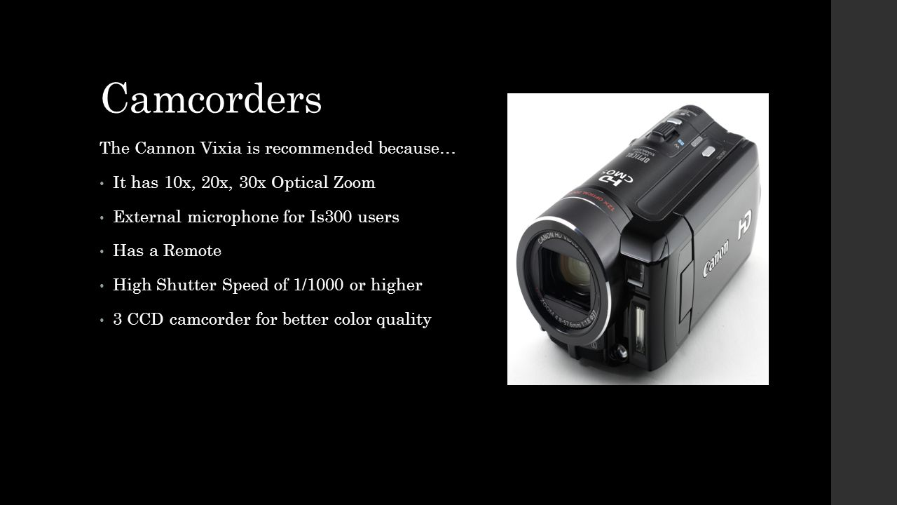 Camcorders The Cannon Vixia is recommended because…