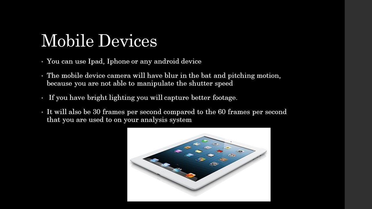 Mobile Devices You can use Ipad, Iphone or any android device