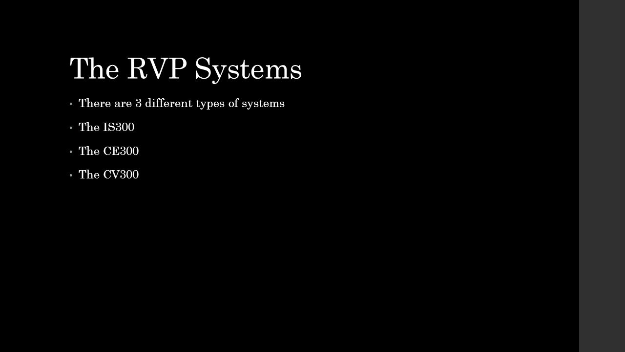 The RVP Systems There are 3 different types of systems The IS300