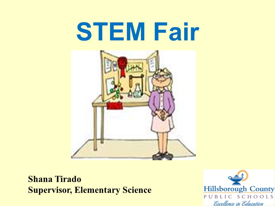 STEM Fair Shana Tirado Supervisor, Elementary Science