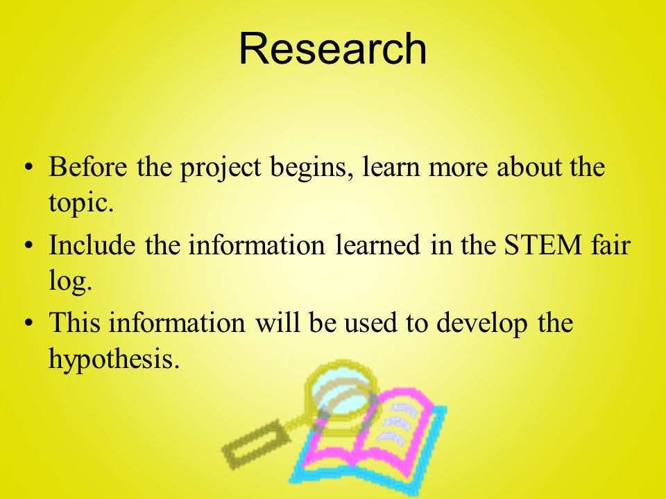 Research Before the project begins, learn more about the topic.