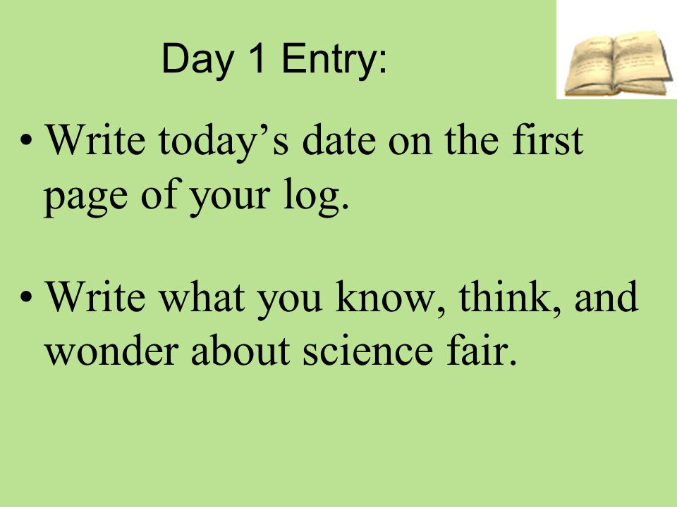 Write today's date on the first page of your log.