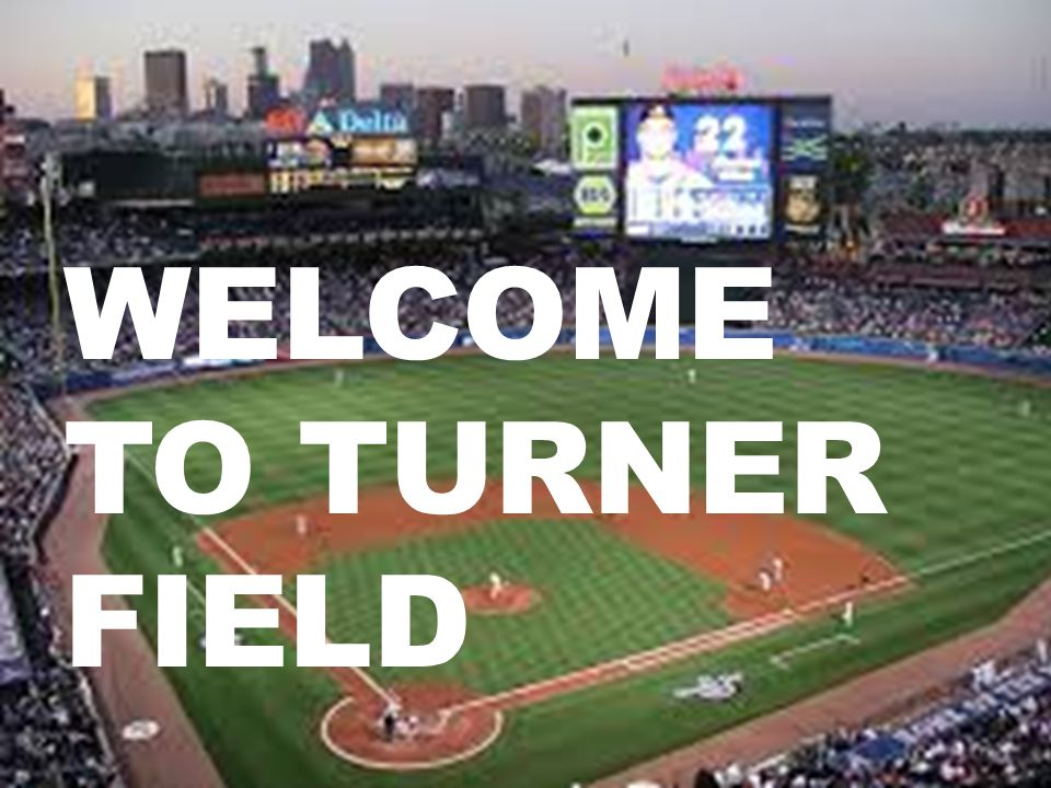 Welcome to TURNER Field