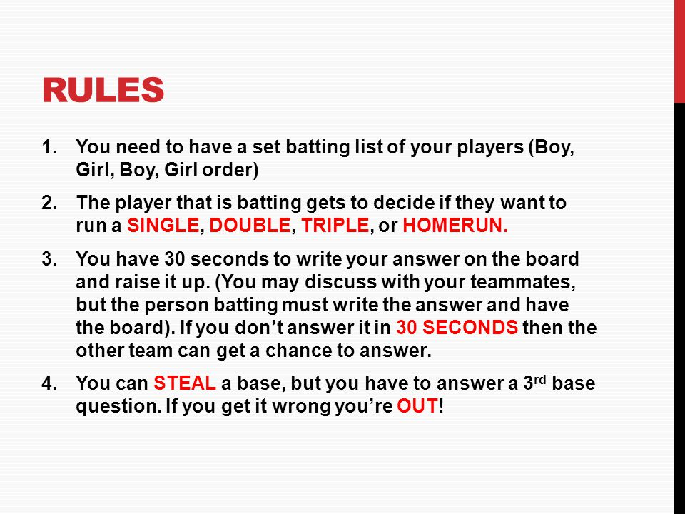 RULES You need to have a set batting list of your players (Boy, Girl, Boy, Girl order)