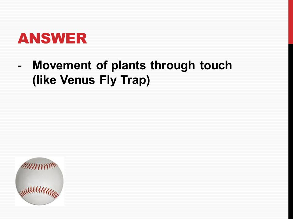Answer Movement of plants through touch (like Venus Fly Trap) HOME